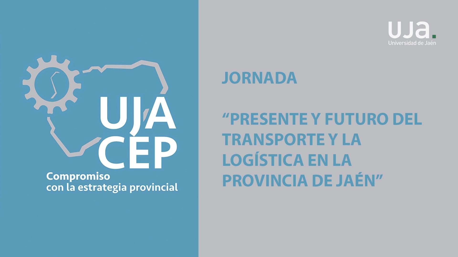Jornada: Presente y futuro del transporte y la logística en la provincia de Jaén